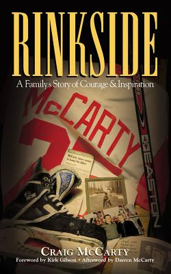 Rinkside: A Family's Story of Courage & Inspiration - McCarty, Craig, and McCarty, Darren (Afterword by), and Gibson, Kirk (Foreword by)