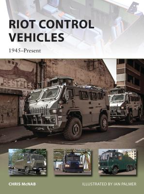 Riot Control Vehicles: 1945-Present - McNab, Chris
