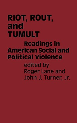 Riot, Rout, and Tumult: Readings in American Social and Political Violence - Lane, Roger, and Turner, John, Professor