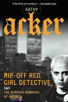 Rip-Off Red, Girl Detective and the Burning Bombing of America - Acker, Kathy
