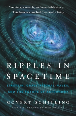 Ripples in Spacetime: Einstein, Gravitational Waves, and the Future of Astronomy, with a New Afterword - Schilling, Govert, and Rees, Martin, Lord (Foreword by)