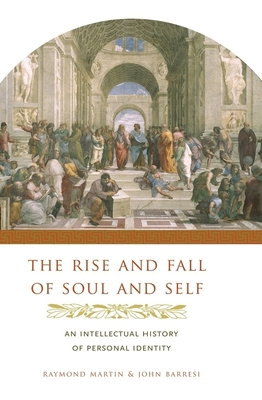 Rise and Fall of Soul and Self: An Intellectual History of Personal Identity - Martin, Raymond