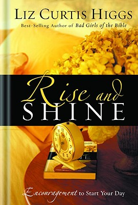 Rise and Shine: Encouragement to Start Your Day - Higgs, Liz Curtis