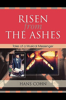 Risen from the Ashes: Tales of a Musical Messenger - Cohn, Hans