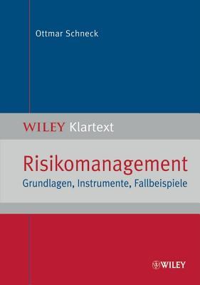 Risikomanagement: Grundlagen, Instrumente, Fallbeispiele - Schneck, Ottmar
