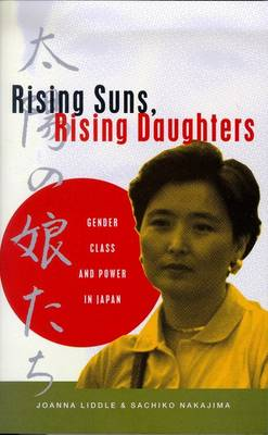 Rising Suns, Rising Daughters: Gender, Class and Power in Japan - Liddle, Joanna
