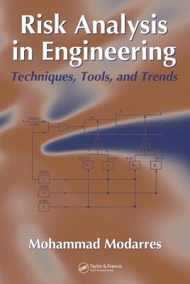 Risk Analysis in Engineering: Techniques, Tools, and Trends - Modarres, Mohammad