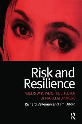Risk and Resilience: Adults Who Were the Children of Problem Drinkers - Velleman, Richard