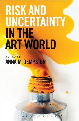 Risk and Uncertainty in the Art World - Dempster, Anna M.
