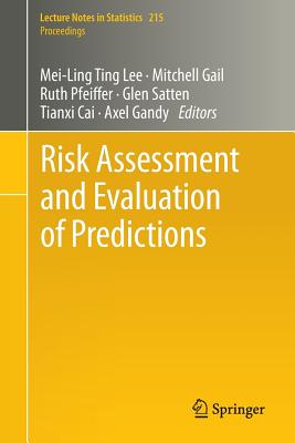 Risk Assessment and Evaluation of Predictions - Lee, Mei-Ling Ting (Editor), and Gail, Mitchell (Editor), and Pfeiffer, Ruth (Editor)