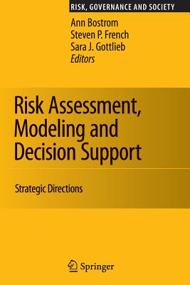Risk Assessment, Modeling and Decision Support: Strategic Directions - Bostrom, Ann (Editor), and French, Steven P. (Editor), and Gottlieb, Sara J. (Editor)