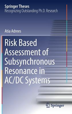 Risk Based Assessment of Subsynchronous Resonance in AC/DC Systems - Adrees, Atia