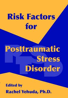 Risk Factors for Posttraumatic Stress Disorder - Yehuda, Rachel, Dr., PH.D. (Editor)