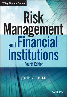 Risk Management and Financial Institutions, Fourth Edition - Hull, John C