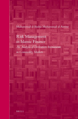 Risk Management in Islamic Finance: An Analysis of Derivatives Instruments in Commodity Markets - Al-Bashir Muhammad Al-Amine, Muhammad
