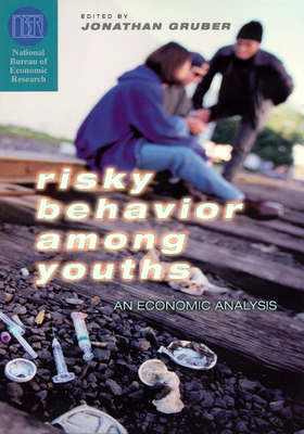 Risky Behavior Among Youths: An Economic Analysis - Gruber, Jonathan (Editor)