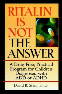 Ritalin is Not the Answer: A Drug-Free, Practical Program for Children Diagnosed with ADD or ADHD - Stein, David B, and Breggin, Peter R, MD (Foreword by)