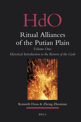 Ritual Alliances of the Putian Plain. Volume One: Historical Introduction to the Return of the Gods - Dean, Kenneth, and Zheng, Zhenman