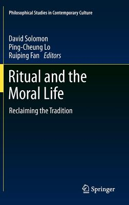 Ritual and the Moral Life - Solomon, David (Editor), and Fan, Ruiping (Editor), and Lo, Ping-Cheung (Editor)