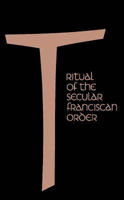Ritual of the Secular Franciscan Order - Fonck, Benet A (Editor)