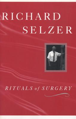 Rituals of Surgery - Selzer, Richard, MD
