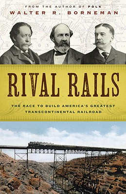 Rival Rails: The Race to Build America's Greatest Transcontinental Railroad - Borneman, Walter R