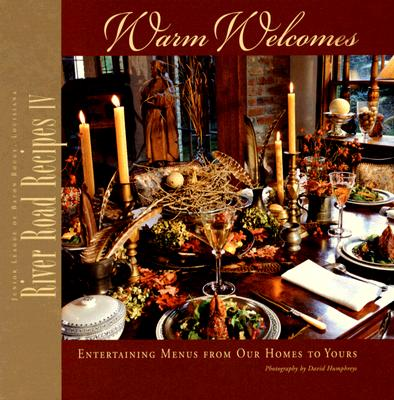 River Road Recipes IV: Warm Welcomes: Entertaining Menus from Our Homes to Yours - Humphreys, David (Photographer), and Junior League of Baton Rouge (Creator)