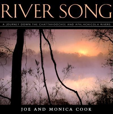 River Song: A Journey Down the Chattahoochee and Apalachicola River - Cook, Joe, and Cook, Monica, and Historic Chattahoochee Commission (Editor)