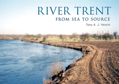 River Trent: From Source to Sea - Hewitt, Tony A J