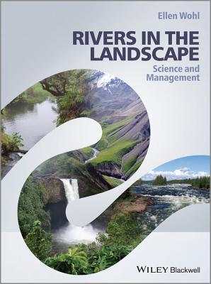 Rivers in the Landscape: Science and Management - Wohl, Ellen E.