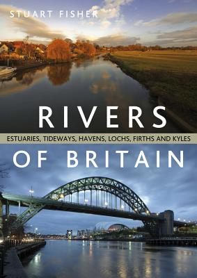 Rivers of Britain: Estuaries, Tideways, Havens, Lochs, Firths and Kyles - Fisher, Stuart