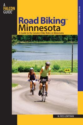 Road Biking Minnesota: A Guide to the Greatest Bike Rides in Minnesota - Lowthian, M Russ