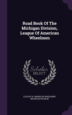 Road Book of the Michigan Division, League of American Wheelmen - League of American Wheelmen Michigan Di (Creator)