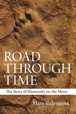 Road Through Time: The Story of Humanity on the Move - Soderstrom, Mary