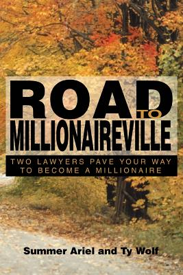 Road to Millionaireville: Two Lawyers Pave Your Way to Become a Millionaire - Ariel, Summer, and Wolf, Ty