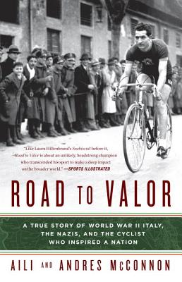 Road to Valor: A True Story of WWII Italy, the Nazis, and the Cyclist Who Inspired a Nation - McConnon, Aili, and McConnon, Andres