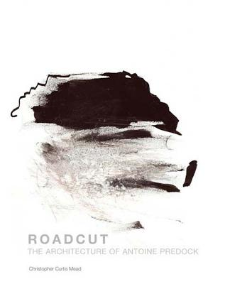 Roadcut: The Architecture of Antoine Predock - Mead, Christopher Curtis