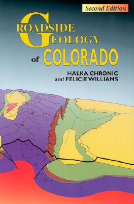 Roadside Geology of Colorado - Chronic, Halka, and Williams, Felicie, and Chronic