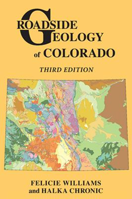 Roadside Geology of Colorado - Williams, Felicie, and Chronic, Halka