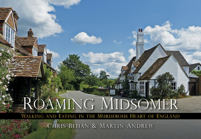 Roaming Midsomer: Walking and Eating in the Murderous Heart of England - Andrew, Martin, and Behan, Chris