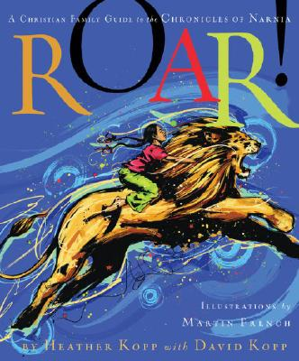 Roar!: A Christian Family Guide to the Chronicles of Narnia - Kopp, Heather, and Kopp, David