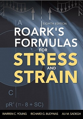 Roark's Formulas for Stress and Strain, 8th Edition - Young, Warren C, and Budynas, Richard G, and Sadegh, Ali M