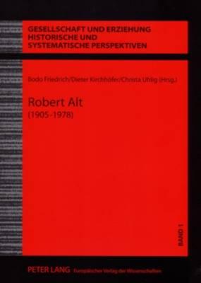Robert Alt (1905-1978) - Friedrich, Bodo (Editor), and Kirchhofer, Dieter (Editor), and Uhlig, Christa (Editor)