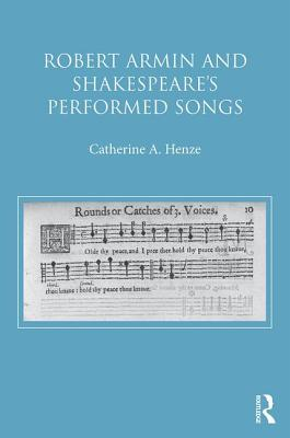 Robert Armin and Shakespeare's Performed Songs: The Literary Impact of Original Music and Singers - Henze, Catherine A.