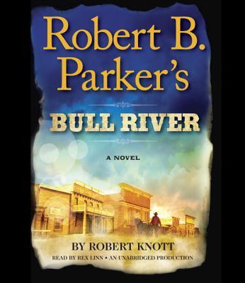 Robert B. Parker's Bull River - Knott, Robert, and Parker, Robert B (Creator), and Linn, Rex (Read by)