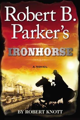 Robert B. Parker's Ironhorse - Knott, Robert