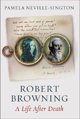 Robert Browning: A Life After Death - Neville-Sington, Pamela
