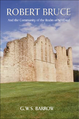 Robert Bruce and the Community of the Realm of Scotland - Barrow, G W S