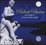 Robert Burns: My Heart's in the Highlands