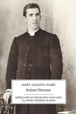 Robert Elsmere - Ward, Mary Augusta, and Burstein, Miriam Elizabeth (Editor)